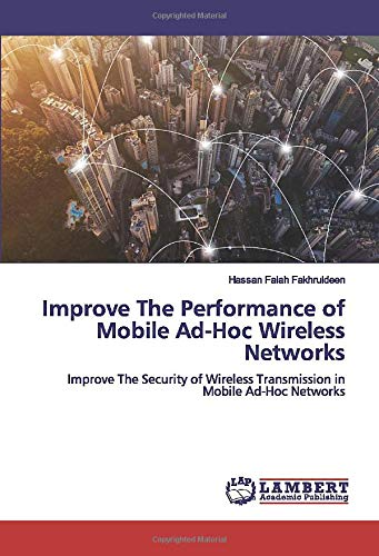 Improve The Performance of Mobile Ad-Hoc Wireless Networks: Improve The Security of Wireless Transmission in Mobile Ad-Hoc Networks (Ad-hoc-netzwerk Mobile)