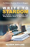 Write To Stardom: How To Write Irresistible Articles That Keep Readers Glued To You From A-Z