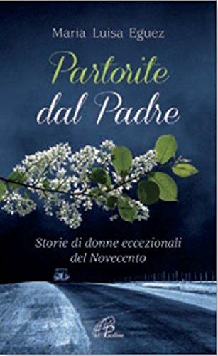 scaricare ebook gratis Partorite dal Padre. Storie di donne eccezionali del Novecento PDF Epub