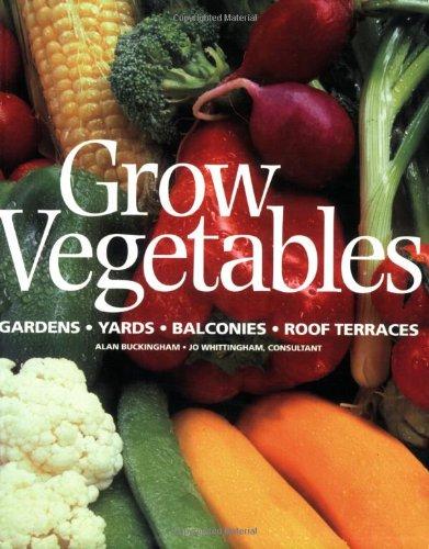 Grow Vegetables: Gardens - Yards - Balconies - Roof Terraces