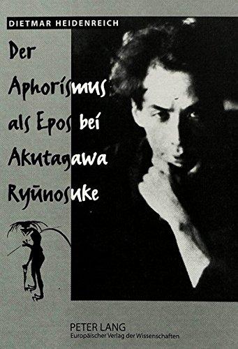 Der Aphorismus ALS Epos Bei Akutagawa Ryunosuke: Eine Gesamtdeutung Aus Der Perspektive Der Aphoristischen Tradition Im Deutschen Sprachraum
