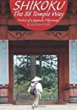 SHIKOKU The 88 Temple Way: Poetics of a Japanese Pilgrimage