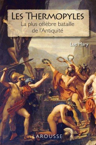 Les Thermopyles - la plus célèbre bataille de l'Antiquité par Luc Mary