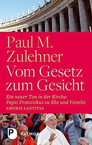 Vom Gesetz zum Gesicht - Ein neuer Ton in der Kirche: Papst Franziskus zu Ehe und Familie (Amoris laetitia)