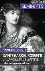 Dante Gabriel Rossetti et la volupt fminine: Le hros du prraphalisme