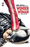 GREG RUCKA PRESENTE WONDER WOMAN TOME 1