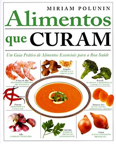 Alimentos que Curam. Um Guia Prático de Alimentos (Em Portuguese do Brasil)