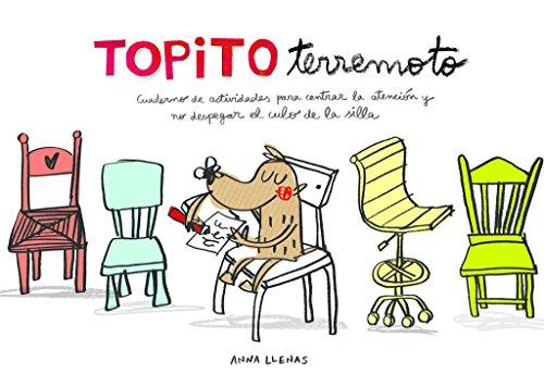 Topito Terremoto. Cuaderno de actividades para centrar la atención y no despegar el culo de la silla (Emociones, valores y hábitos) por Anna Llenas