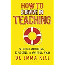 How to Survive in Teaching: Without imploding, exploding or walking away