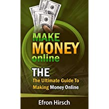 Make Money Online: The Ultimate Guide To Making Money Online (How To Make Money Online, Make Money Online Fast, online business, Make Money Online For ... work from home Book 1) (English Edition)