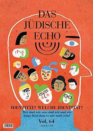 Das Jüdische Echo 2015/16: Identität? Welche Identität? Wer sind wir, was sind wir und wie lange lässt man es uns noch sein? (Wie Man Eine Zeitschrift)