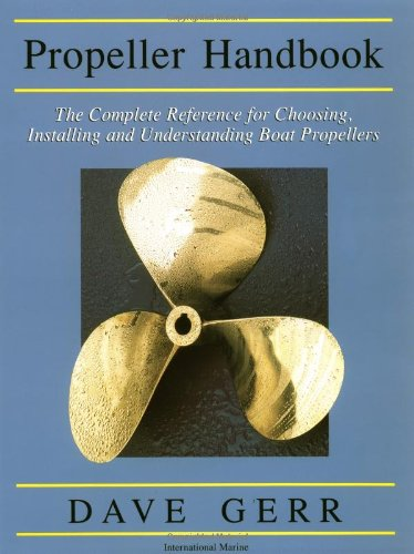 Propeller hdbk: The Complete Reference for Choosing, Installing and Understanding Boat Propellers por Dave Gerr