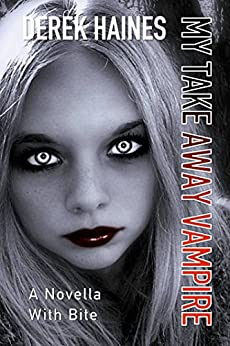 My Take Away Vampire: A Novella With Bite by [Haines, Derek]