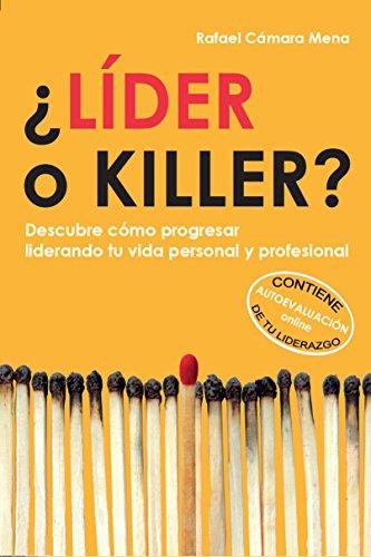 Descargar Libro ¿Líder o killer?: Descubre cómo progresar liderando tu vida personal y profesional de Rafael Cámara Mena