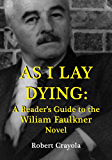 As I Lay Dying: A Reader's Guide to the William Faulkner Novel (English Edition)
