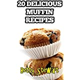 20 Delicious Muffin Recipes: Enjoy your own freshly made muffins at home!