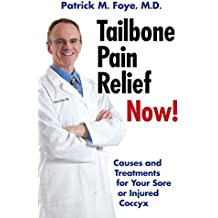 Tailbone Pain Relief Now! Causes and Treatments for Your Sore or Injured Coccyx (English Edition)