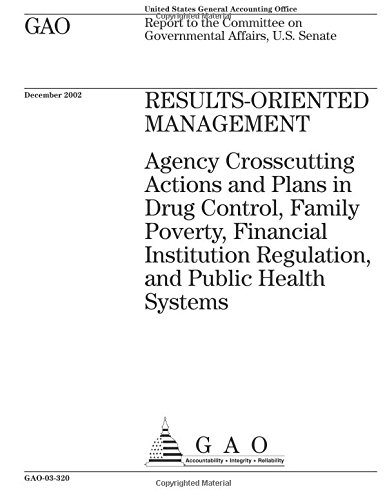 Results-Oriented Management: Agency Crosscutting Actions and Plans in Drug Control, Family Poverty, Financial Institution Regulation, and Public Health Systems