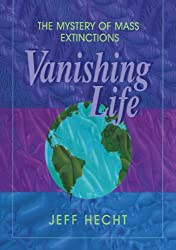 Vanishing Life: The Mystery of Mass Extinctions by Jeff Hecht (2009-02-06)