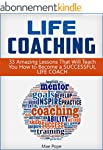 Life Coaching: 33 Amazing Lessons Tha...