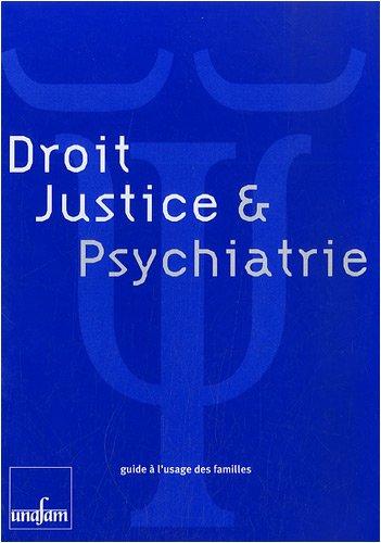 Droit, justice & psychiatrie : Guide à l'usage des familles par Unafam