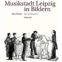 Musikstadt Leipzig in Bildern: 2. Band: Das 19. Jahrhundert by Doris Mundus (2014-11-01)