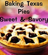 Baking Texas Pies-Sweet & Savory (Delicious Recipes Book 9) (English Edition)