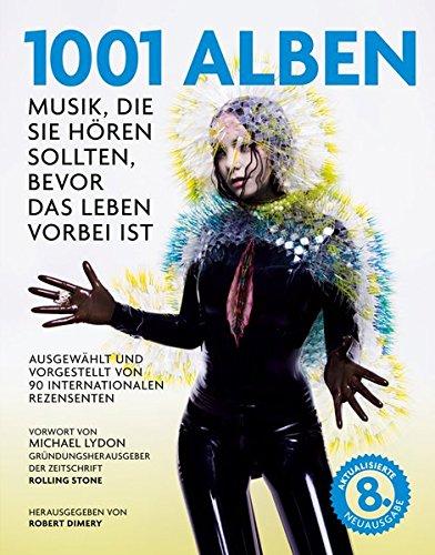 1001 Alben: Musik, die Sie hören sollten, bevor das Leben vorbei ist. Ausgewählt und vorgestellt von 90 internationalen Rezensenten. Mit einem Vorwort ... von Michael Göpfert und Alan Tepper. (Hören Sie Auf)