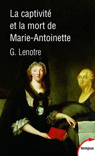 La captivité et la mort de Marie-Antoinette par G. LENOTRE