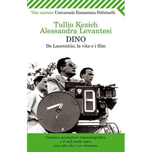 Dino: De Laurentiis, La Vita E I Film (Universale Economica. Vite Narrate)
