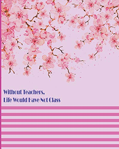Without Teachers, Life Would Have Not Class: 2019 Academic Weekly Notes Planner and Organizer with Calendar Schedule Notebook Agenda For Back to School.( Jun 2019-Jun 2020) (Volume 3)