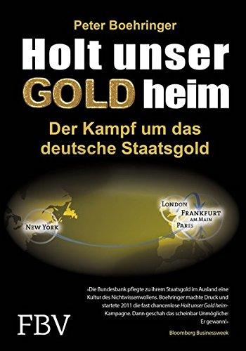 Holt unser Gold heim: Der Kampf um das deutsche Staatsgold