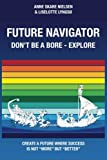 Future Navigator - Don't be a bore - Explore: Create a future where success is not more but better