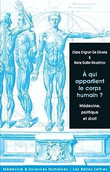 À qui appartient le corps humain?: Médecine, politique et droit (Médecine & sciences humaines t. 1)