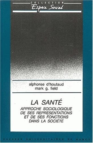 La santé : Approche sociologique de ses représentations et de ses fonctions dans la société par Alphonse d' Houtaud