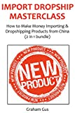 IMPORT DROPSHIP MASTECLASS: How to Make Money Importing & Dropshipping Products from China (2 in 1 bundle)