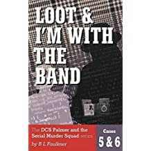 LOOT & I'M WITH THE BAND: The DCS Palmer and the Serial Murder Squad series by B.L.Faulkner. Cases 5 & 6 (DCS Palmer and the Serial Murder Squad cases Book 3)
