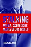 STALKING: Paura, ossessione, mania di controllo