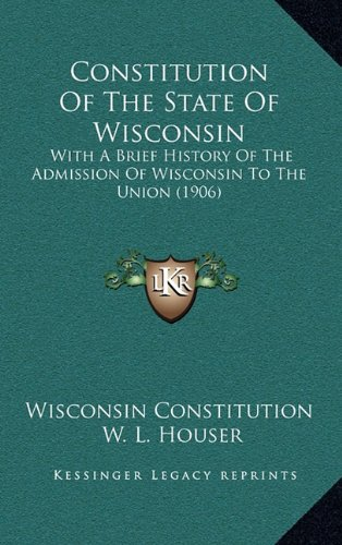 Constitution of the State of Wisconsin: With a Brief History of the Admission of Wisconsin to the Union (1906)