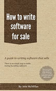How to write software for sale - everything needed to write and sell an app as well as programming by [McMillan, John]