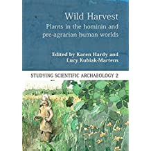 Wild Harvest: Plants in the Hominin and Pre-Agrarian Human Worlds