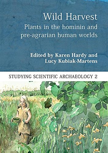 Wild Harvest: Plants in the Hominin and Pre-Agrarian Human Worlds (Studying Scientific Archaeology)