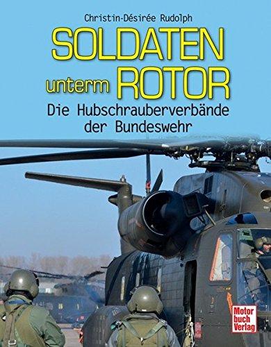 Soldaten unterm Rotor: Die Hubschrauberverbände der Bundeswehr