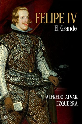 Felipe IV (Historia) por Alfredo Alvar Ezquerra