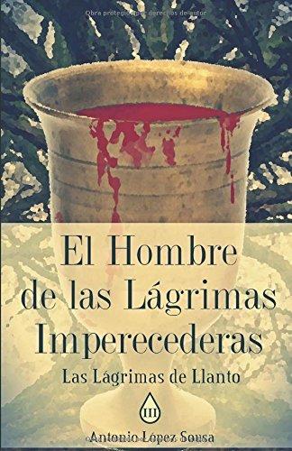 El hombre de las lágrimas imperecederas: Las lágrimas de Llanto, III por Antonio López Sousa