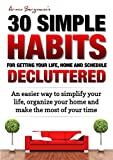 Declutter: 30 Simple Habits for Getting your Life, Schedule and Home Decluttered: An easier way to simplify your life, organize your home and make the ... (Armin Bergmann's 30 Simple Habits Book 5)