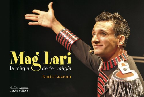 Mag Lari. La màgia de fer Màgia (Monografies) por Enric Lucena