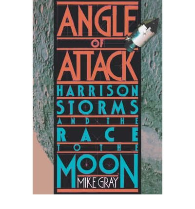 Angle of Attack: Harrison Storms and the Race to the Moon por Mike Gray
