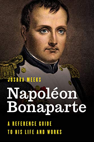 Napoléon Bonaparte: A Reference Guide to His Life and Works (Significant Figures in World History) (English Edition)