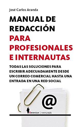 Manual de redacción para profesionales e internautas (Manuales (berenice)) por José Carlos Aranda Aguilar